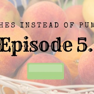 Episode 5: Peaches Instead of Pumpkin
