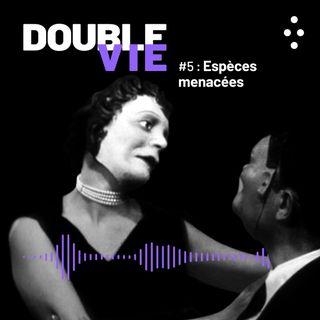 DOUBLE VIE : Episode 5 / Espèces menacées