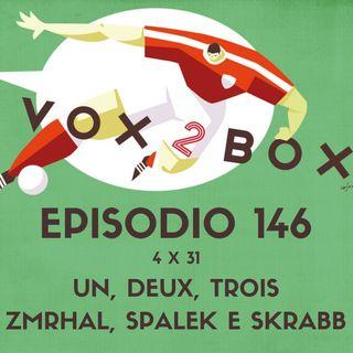Episodio 146 (4x31) - Un, Deux, Trois, Zmrhal Spalek e Skrabb