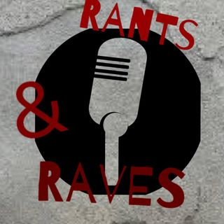 Rants and Raves Podcast-Who are we?