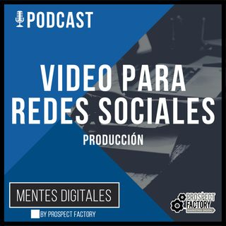 Fase 2 Producción de Video Digital para Redes Sociales | Mentes Digitales by Prospect Factory