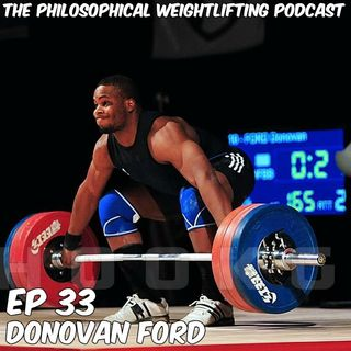 Episode 33: An Interview with Donovan Ford (105kg American Weightlifter)