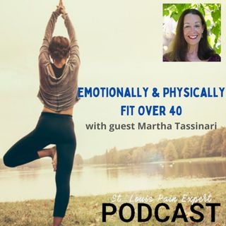 Physically and Emotionally Fit Over 40 With Guest Martha Tassinari