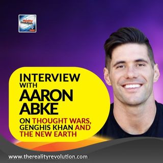 Interview with Aaron Abke On Thought Wars, Genghis Khan And The New Earth