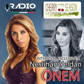 Da CHERRY SEASON a RADIO VERO ITALIA: INTERVISTA ESCLUSIVA A NESLIHAN YELDAN (ONEM DINCER NELLA TELENOVELA)!