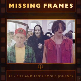 Episode 91 - Bill and Ted's Bogus Journey