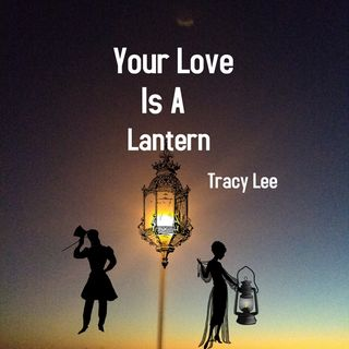 Your Love Is A Lantern