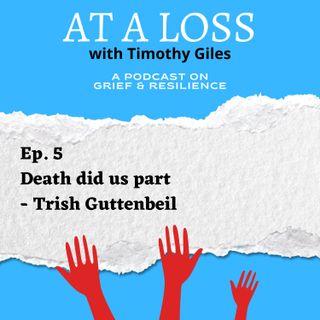 Episode 5 - Death did us part - Trish Guttenbeil