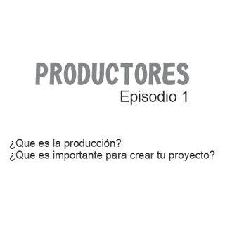Episodio 1 - ¿Qué es la producción audiovisual?, ¿Qué es lo importante al crear tu proyecto?