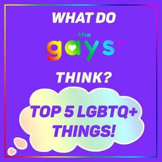 Pride Month FINALE - Our Top 5 LGBTQ+ Things
