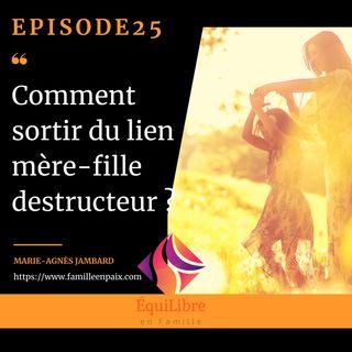 Episode 25 - Comment sortir du lien mère-fille destructeur ?