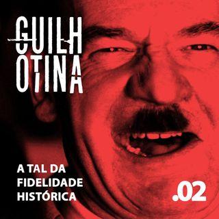 A tal da fidelidade histórica   Guilhotina 02