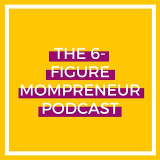 The 6-Figure Mompreneur Podcast