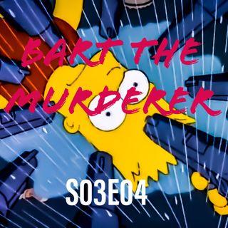 4) S03E04 (Bart the Murderer)