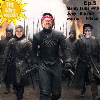 "EP. 5 Manly Talks with Joey ""The Red Warrior"" Frisco"