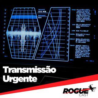 Trasmissão Urgente – RogueCast