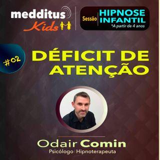 #02 Hipnose Infantil para Déficit de Atenção | Dr. Odair Comin