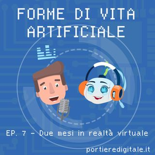 Ep.7 - Due mesi in realtà virtuale