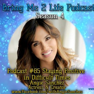 Ep. 85 Staying Positive in Difficult Times