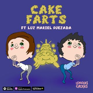 Cake Farts ft Luz Mariel Quezada