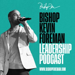 Prospering as a Leader in the Pandemic - Bishop Kevin Foreman