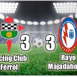 Racing Ferrol-Rayo Majadahonda 3-3