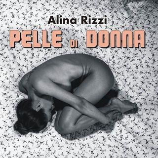 """Alina Rizzi """"Pelle di donna"""""""