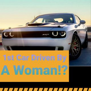 The First Car: Driven By A Woman!