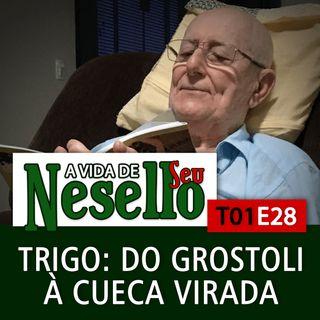 T01E28 - Trigo, do grostoli à Cueca Virada - A Vida de Seu Nesello