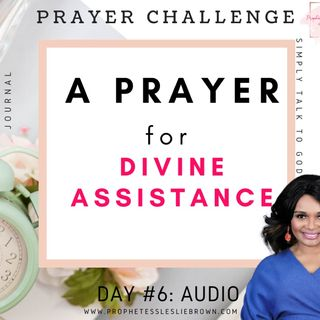 Day #6: A Prayer for Help (Divine Assistance)