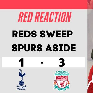 Liverpool Bash Spurs | Red Reaction