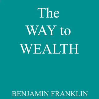 The Way to Wealth by Benjamin Franklin [12 Mins]