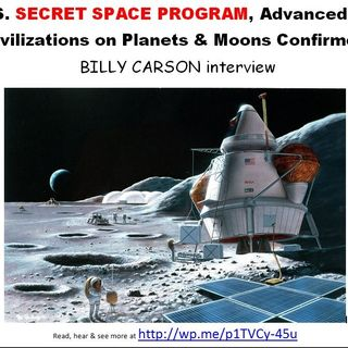 U.S. SECRET SPACE PROGRAM, Advanced ET Civilizations on Planets & Moons Confirmed  BILLY CARSON interview