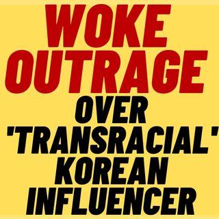 WOKE LEFTIST OUTRAGE Over 'Transracial' Korean Influencer
