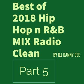 Best of 2018 Hip Hop n R&B MIX 5 Radio Clean by DJ Danny Cee