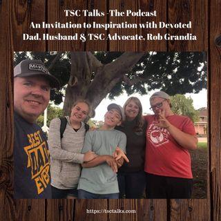 TSC Talks! An Invitation to Inspiration with Devoted Dad, Husband & TSC Advocate Rob Grandia