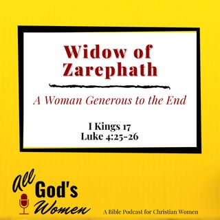 Widow of Zarephath - A Woman Generous to the End