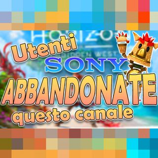 UTENTI SONY ABBANDONATE QUESTO CANALE