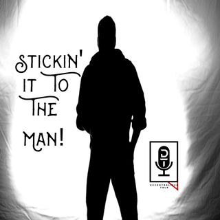 Episode 33: Stickin' It To The Man