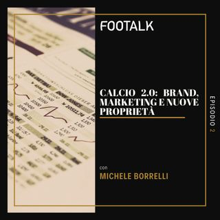 Ep. 2 - Calcio 2.0: Brand, marketing e nuove proprietà con MICHELE BORRELLI by Footalk