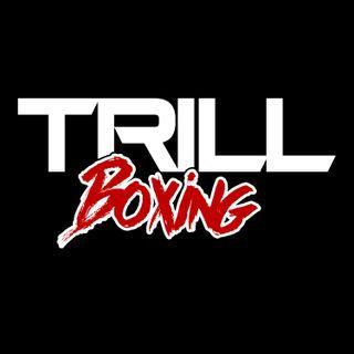TRILL BOXING TALK