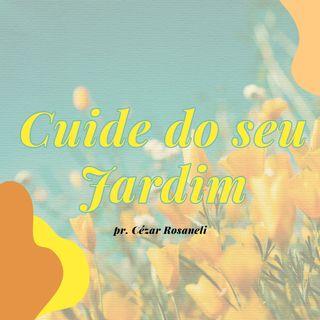 CUIDE DO SEU JARDIM // pr. Cézar Rosaneli