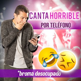 Canta Horrible por telefono *Broma  desocupado*