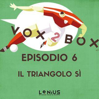 Episodio 6 - Il triangolo sì - con Matteo Spaziante