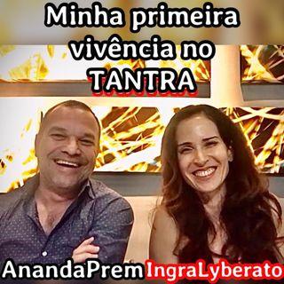 TANTRA INICIAÇÃO - Ananda Prem - MINHA PRIMEIRA VIVÊNCIA.