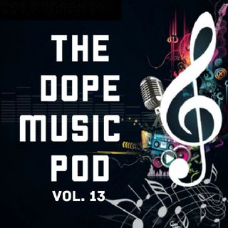 THE DOPE MUSIC POD Vol. 13