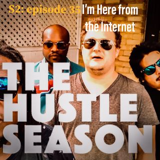 The Hustle Season 2: Ep. 35 I'm Here from the Internet