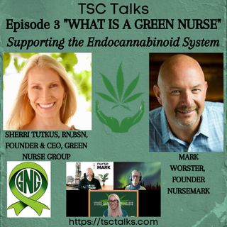 "TSC Talks! What Is A Green Nurse? Episode 3 ""Supporting the Endocannabinoid System""~ Sherri Tutkus, RN, BSN & Mark Worster,, Nurse Mark"