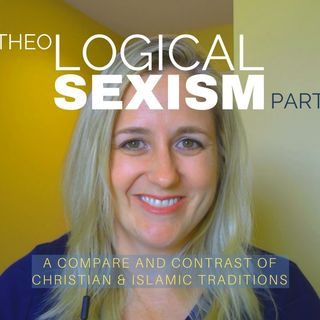 Theological Sexism Compare & Contrast | HEADSHIP + INTELLECT/MORALITY Christian & Islamic Traditions