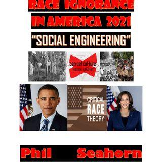 """RACE IGNORANCE IN  AMERICA 2021:""""SOCIAL ENGINEERING"""""""